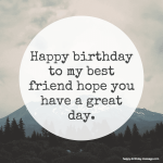 Happy bday my best friend have a great day